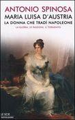 Copertina dell'audiolibro Maria Luisa d'Austria, la donna che tradì Napoleone di SPINOSA, Antonio