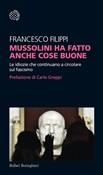 Copertina dell'audiolibro Mussolini ha fatto anche cose buone. Le idiozie che continuano a circolare sul fascismo di FILIPPI, Francesco