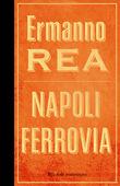 Copertina dell'audiolibro Napoli ferrovia di REA, Ermanno