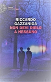 Copertina dell'audiolibro Non devi dirlo a nessuno di GAZZANIGA, Riccardo