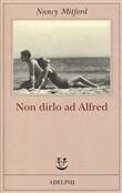 Copertina dell'audiolibro Non dirlo ad Alfred di MITFORD, Nancy