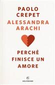 Copertina dell'audiolibro Perché finisce un amore di CREPET, Paolo - ARACHI, Alessandra