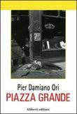 Copertina dell'audiolibro Piazza Grande di ORI, Pier Damiano