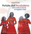 Copertina dell'audiolibro Portate dall'arcobaleno: volti e storie di donne immigrate in Italia di PELLARINI, Angelica