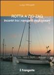 Copertina dell'audiolibro Rotta a zig-zag: incontri tra i naviganti degli oceani di OTTOGALLI, Luigi