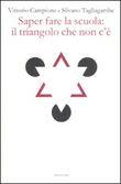 Copertina dell'audiolibro Saper fare la scuola: il triangolo che non c'è di CAMPIONE, Vittorio - TAGLIAGAMBE, Silvano