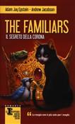 Copertina dell'audiolibro The Familiars – Il segreto della corona vol.2 di EPSTEIN, Adam J. - JACOBSON, Andrew