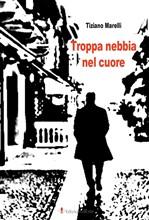 Copertina dell'audiolibro Troppa nebbia nel cuore di MARELLI, Tiziano