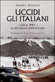 Copertina dell'audiolibro Uccidi gli italiani: Gela 1943 la battaglia dimenticata di AUGELLO, Andrea