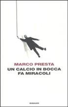 Copertina dell'audiolibro Un calcio in bocca fa miracoli di Presta, Marco