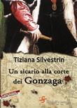 Copertina dell'audiolibro Un sicario alla corte dei Gonzaga di SILVESTRIN, Tiziana