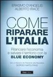 Copertina Come riparare l'Italia: rilanciare l'economia e salvare il territorio con la Blue Economy