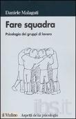 Copertina Fare squadra: Psicologia dei gruppi di Lavoro